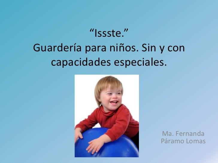 """""""Issste.""""Guardería para niños. Sin y con   capacidades especiales.                          Ma. Fernanda                  ..."""