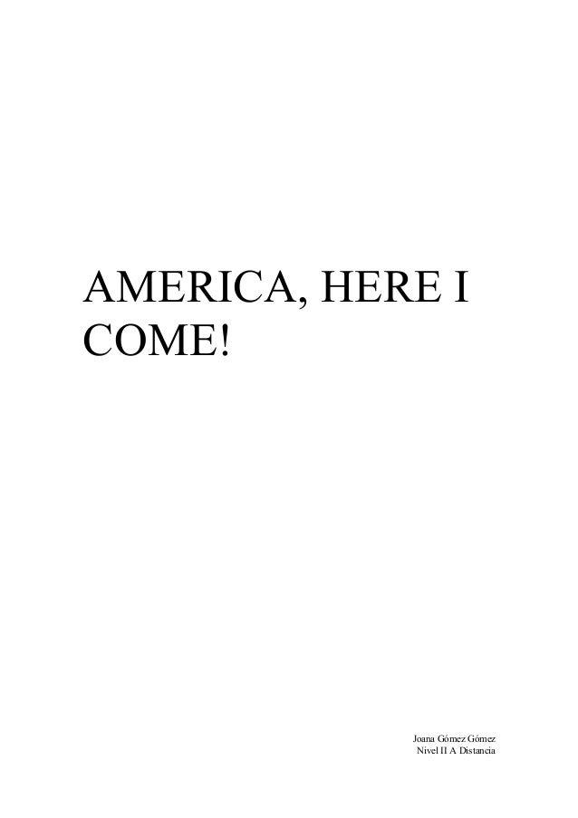 AMERICA, HERE I COME!  Joana Gómez Gómez Nivel II A Distancia