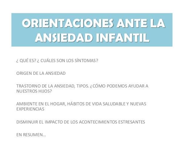 ORIENTACIONES ANTE LA   ANSIEDAD INFANTIL¿ QUÉ ES? ¿ CUÁLES SON LOS SÍNTOMAS?ORIGEN DE LA ANSIEDADTRASTORNO DE LA ANSIEDAD...