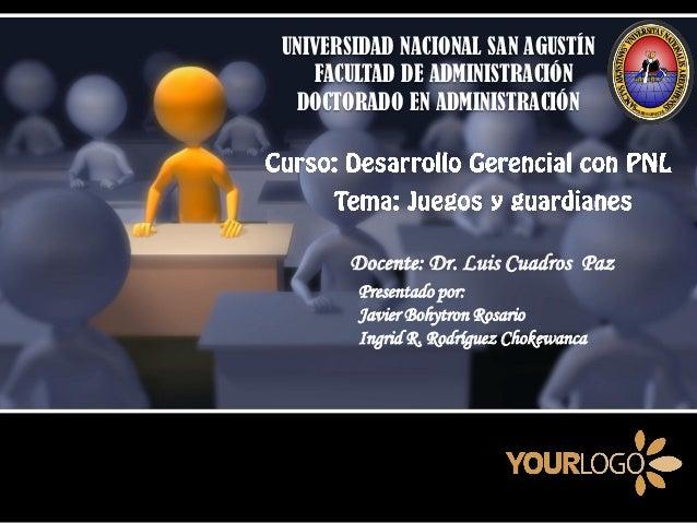 UNIVERSIDAD NACIONAL SAN AGUSTÍN   FACULTAD DE ADMINISTRACIÓN DOCTORADO EN ADMINISTRACIÓN      Docente: Dr. Luis Cuadros P...