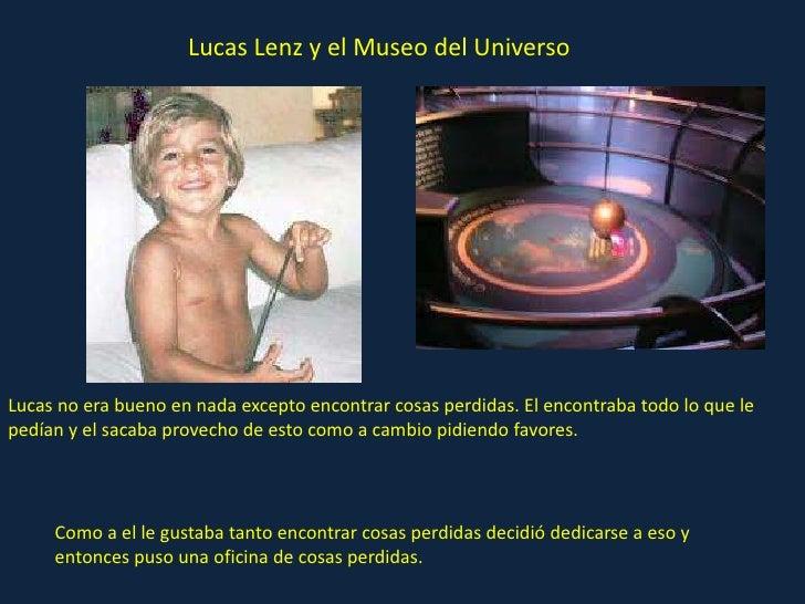 Lucas Lenz y el Museo del UniversoLucas no era bueno en nada excepto encontrar cosas perdidas. El encontraba todo lo que l...