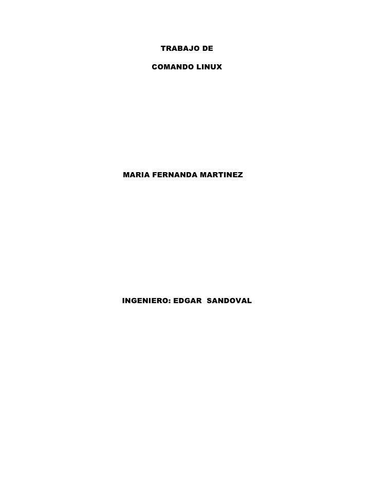 TRABAJO DE       COMANDO LINUX     MARIA FERNANDA MARTINEZ     INGENIERO: EDGAR SANDOVAL