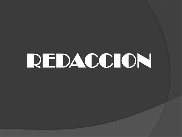 REDACTAR: es expresarpor escrito ideas y opensamientos o relatarhechosEl acto de redactarcorresponde a hechosreales: la fa...