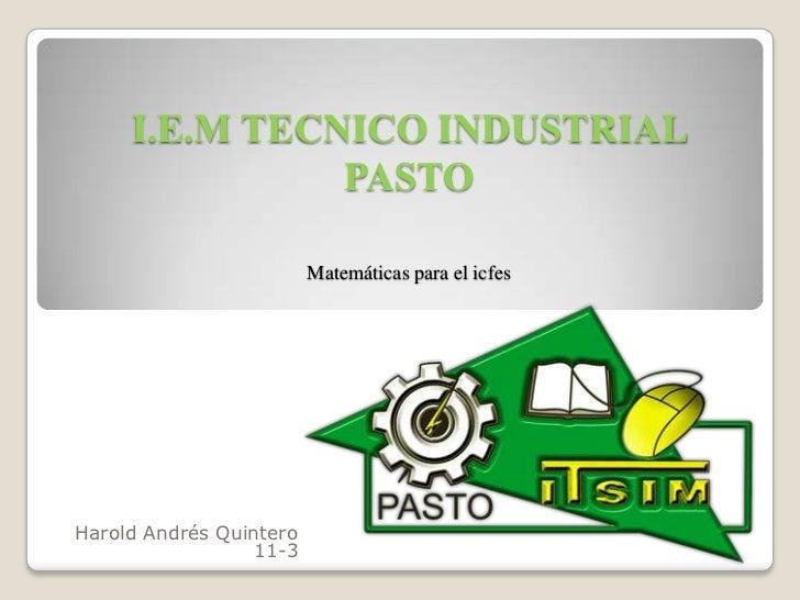 I.E.M TECNICO INDUSTRIAL               PASTO                         Matemáticas para el icfesHarold Andrés Quintero      ...