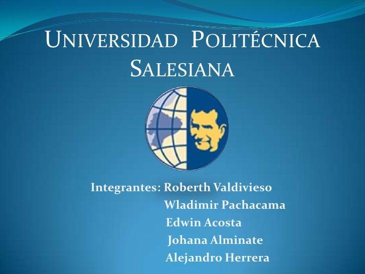 Universidad  Politécnica Salesiana<br />Integrantes:Roberth Valdivieso <br />     Wladimir Pachacama<br />   Edwin Aco...