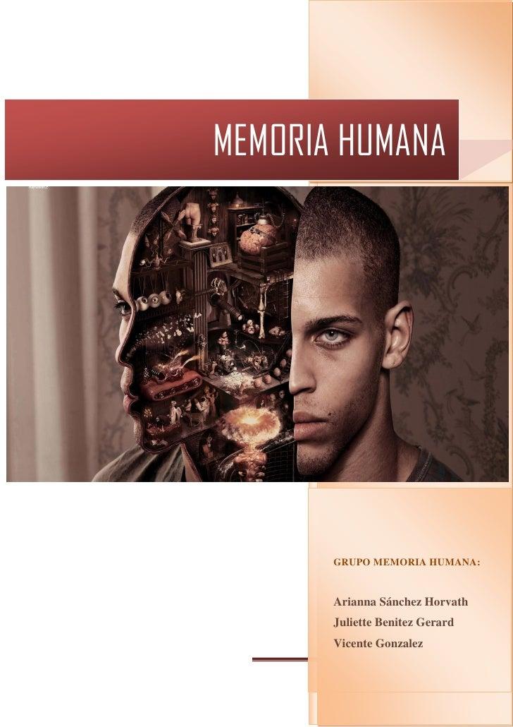 MEMORIA HUMANA                        GRUPO MEMORIA HUMANA:                        Arianna Sánchez Horvath                ...