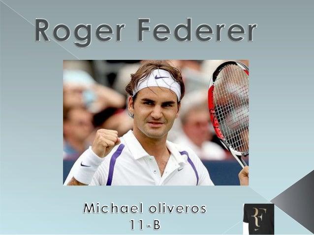 •   Introducción•   Biografía•   Vida familiar•   Rivalidad de Roger federer y Rafael Nadal•   Entrevista a federer y Nada...