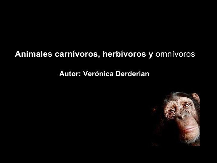 Animales carnívoros, herbívoros y  omnívoros Autor: Verónica Derderian