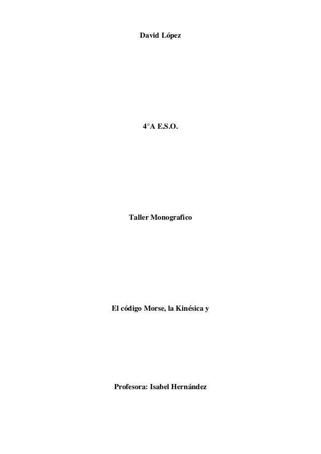 David López4°A E.S.O.Taller MonograficoEl código Morse, la Kinésica yProfesora: Isabel Hernández