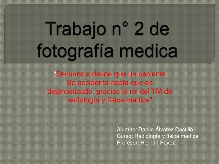 """Trabajo n° 2 de fotografía medica<br />""""Secuencia desde que un paciente<br />Se accidenta hasta que es diagnosticado, grac..."""