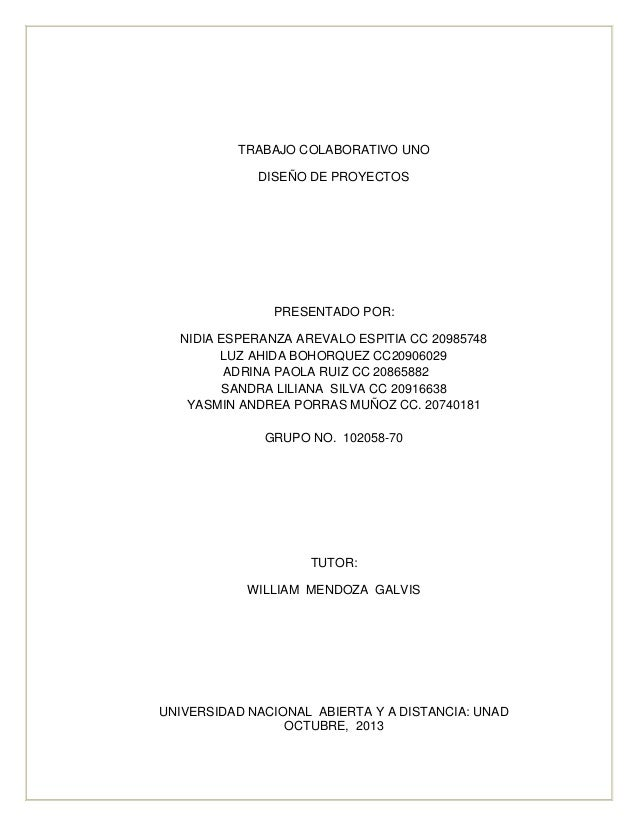 TRABAJO COLABORATIVO UNO DISEÑO DE PROYECTOS  PRESENTADO POR: NIDIA ESPERANZA AREVALO ESPITIA CC 20985748 LUZ AHIDA BOHORQ...