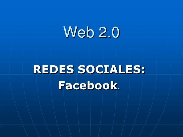Web 2.0  REDES SOCIALES:    Facebook.