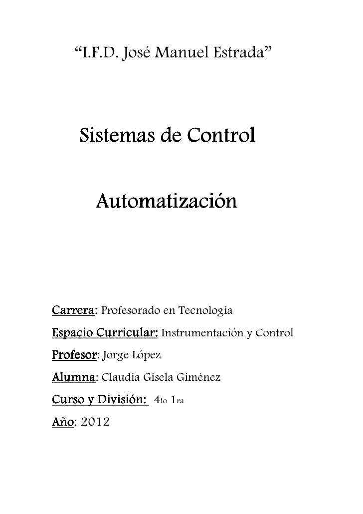 """""""I.F.D. José Manuel Estrada""""     Sistemas de Control        AutomatizaciónCarrera:Carrera Profesorado en TecnologíaEspacio..."""
