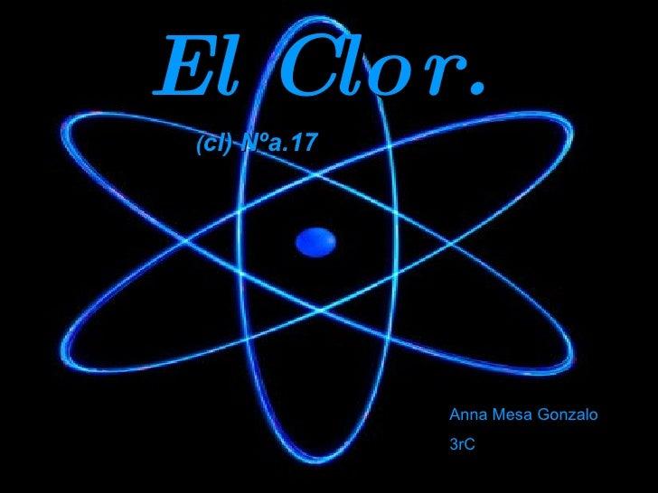 El Clor.   Anna Mesa Gonzalo 3rC ( cl) Nºa.17