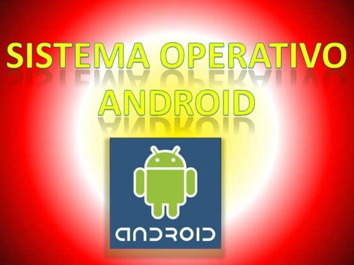•   Android es un sistema operativo móvil basado en Linux, que junto con    aplicaciones middleware, está enfocado para se...