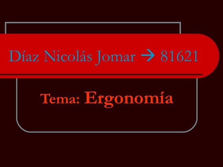 Díaz Nicolás Jomar    81621 Tema:  Ergonomía