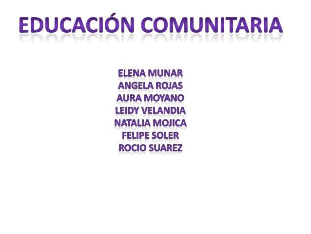 COMUNIDAD                        DESARROLLO COMUNITARIO                         EDUCACION COMUNITARIAEDUCACION COMUNITARIA...