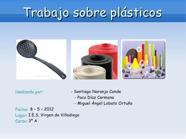 Trabajo sobre plásticosRealizado por:               - Santiago Naranjo Conde                               - Paco Díaz Car...