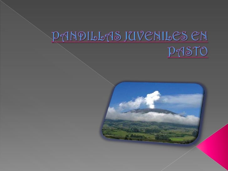 PANDILLAS JUVENILES EN PASTO<br />