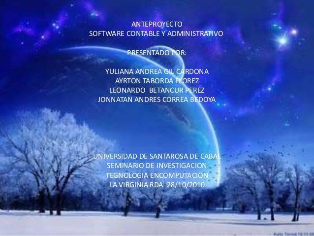 ANTEPROYECTO SOFTWARE CONTABLE Y ADMINISTRATIVO PRESENTADO POR: YULIANA ANDREA GIL CARDONA AYRTON TABORDA FLOREZ LEONARDO ...