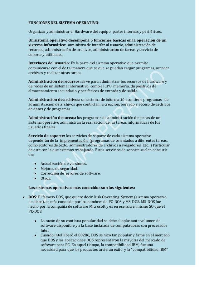 FUNCIONES DEL SISTEMA OPERATIVO: Organizar y administrar el Hardware del equipo: partes internas y periféricos. Un sistema...