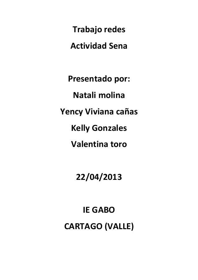 Trabajo redesActividad SenaPresentado por:Natali molinaYency Viviana cañasKelly GonzalesValentina toro22/04/2013IE GABOCAR...