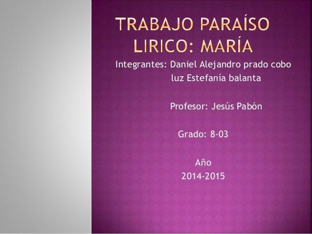Integrantes: Daniel Alejandro prado cobo  luz Estefanía balanta  Profesor: Jesús Pabón  Grado: 8-03  Año  2014-2015
