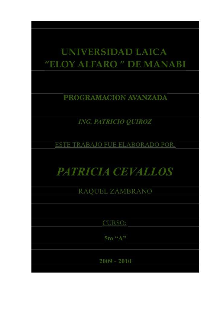"""UNIVERSIDADLAICA """"ELOYALFARO""""DEMANABI      PROGRAMACIONAVANZADA          ING. PATRICIO QUIROZ    ESTE TRABAJO FUE E..."""