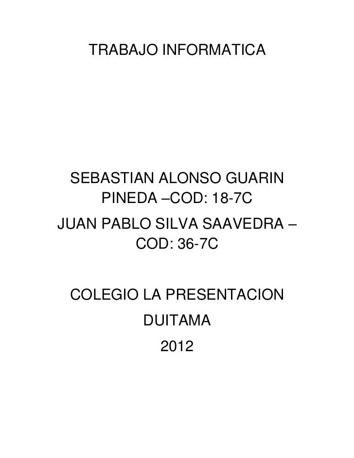 TRABAJO INFORMATICA SEBASTIAN ALONSO GUARIN    PINEDA –COD: 18-7CJUAN PABLO SILVA SAAVEDRA –         COD: 36-7C COLEGIO LA...