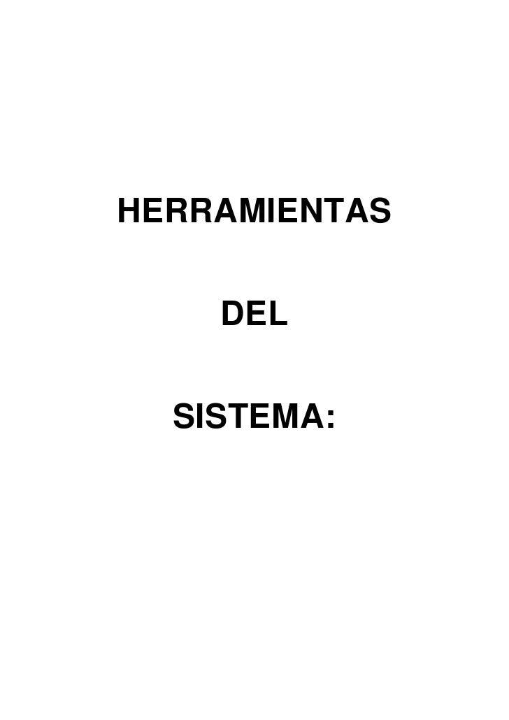 HERRAMIENTAS    DEL  SISTEMA: