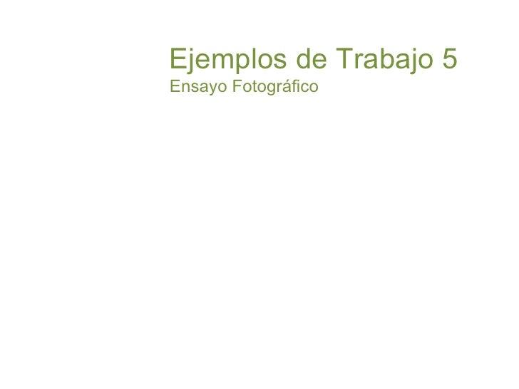 Ejemplos de Trabajo 5Ensayo Fotográfico<br />