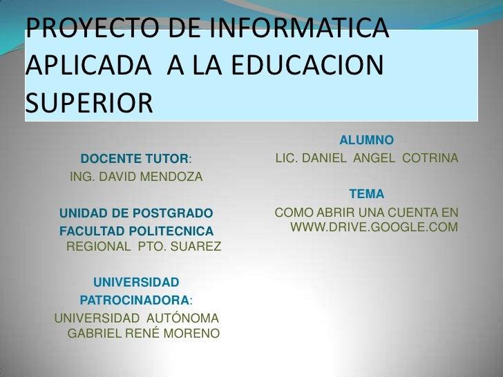 PROYECTO DE INFORMATICAAPLICADA A LA EDUCACIONSUPERIOR                                    ALUMNO     DOCENTE TUTOR:       ...