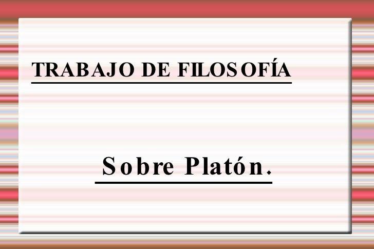 TRABAJO DE FILOSOFÍA Sobre Platón.