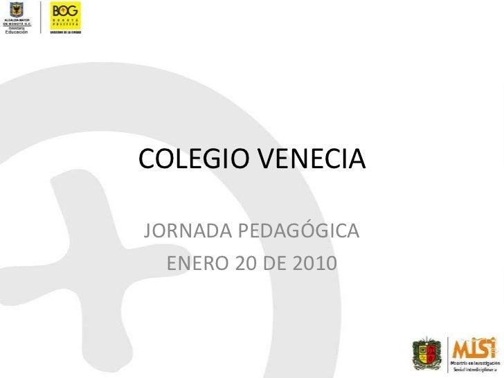 COLEGIO VENECIA<br />JORNADA PEDAGÓGICA<br />ENERO 20DE 2010<br />