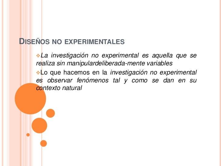 Diseños no experimentales <br /><ul><li>La investigación no experimental es aquella que se realiza sin manipulardelibera...