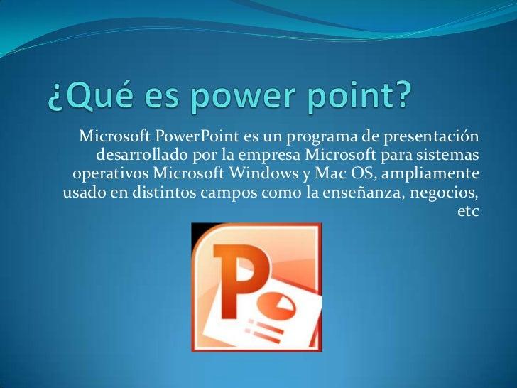 ¿Qué es power point?<br />Microsoft PowerPoint es un programa de presentación desarrollado por la empresa Microsoft para s...
