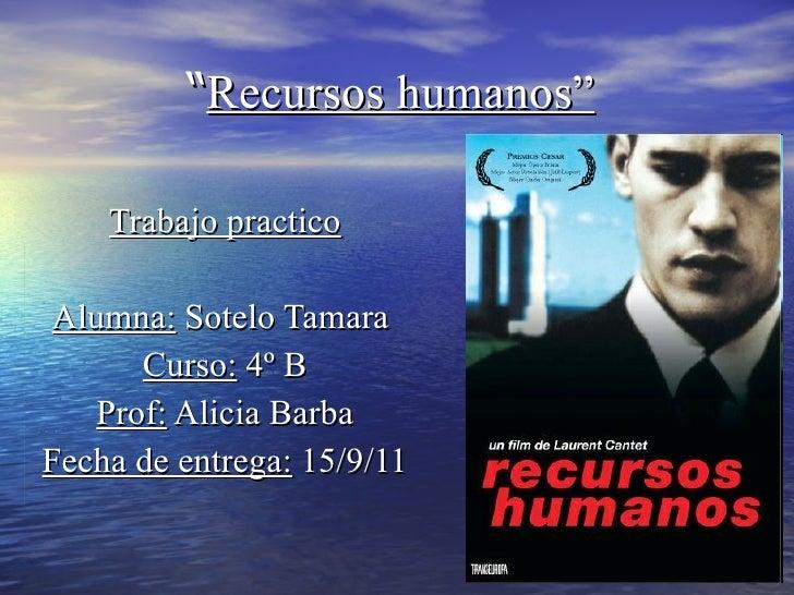 """Trabajo practico Alumna:  Sotelo Tamara  Curso:  4º B Prof:  Alicia Barba Fecha de entrega:  15/9/11 """" Recursos humanos"""""""