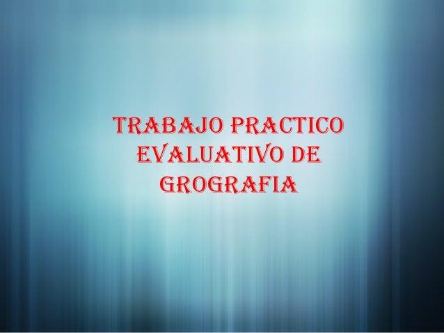 Trabajo practico evaluativo de Geografia
