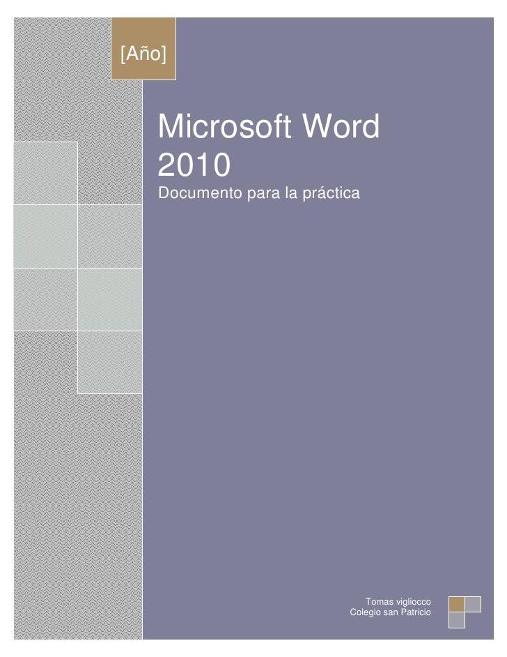 [Año]    Microsoft Word    2010    Documento para la práctica                               Tomas vigliocco               ...
