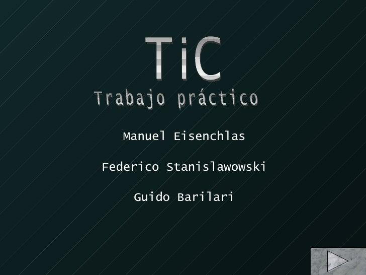 Manuel Eisenchlas Federico Stanislawowski Guido Barilari TiC Trabajo práctico
