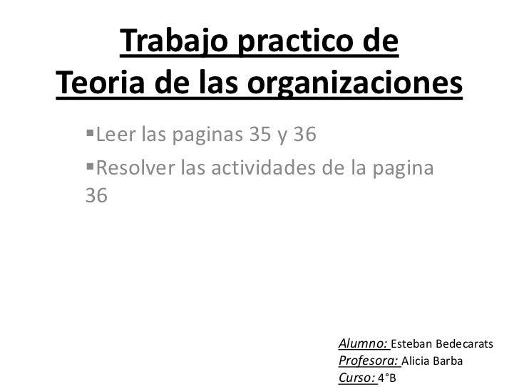 Trabajo practico deTeoria de las organizaciones Leer las paginas 35 y 36 Resolver las actividades de la pagina 36       ...