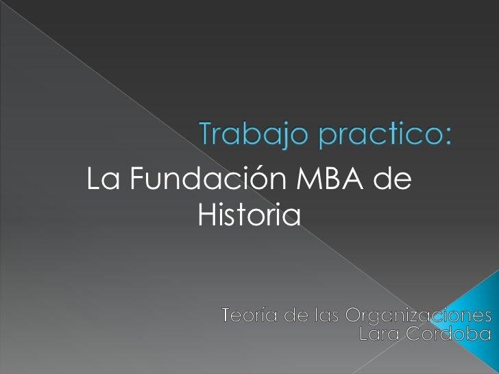 La Fundación MBA de       Historia