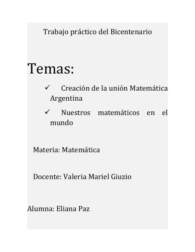Trabajo práctico del Bicentenario Temas:  Creación de la unión Matemática Argentina  Nuestros matemáticos en el mundo Ma...
