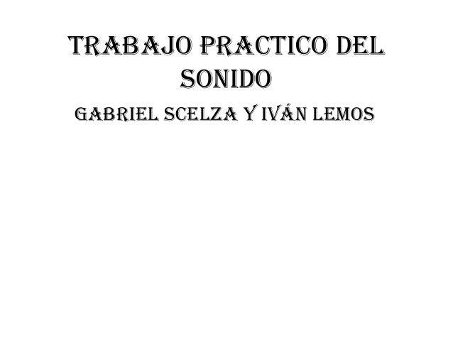 Trabajo pracTico del sonido Gabriel scelza y iván lemos