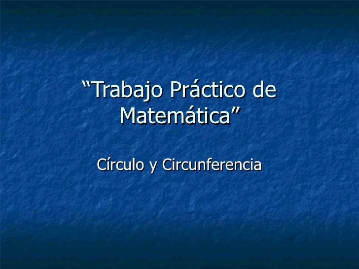 """"""" Trabajo Práctico de Matemática"""" Círculo y Circunferencia"""
