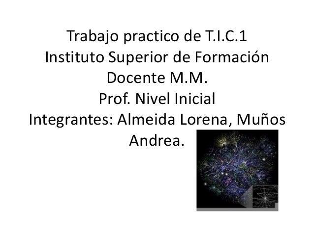 Trabajo practico de T.I.C.1  Instituto Superior de Formación           Docente M.M.          Prof. Nivel InicialIntegrante...