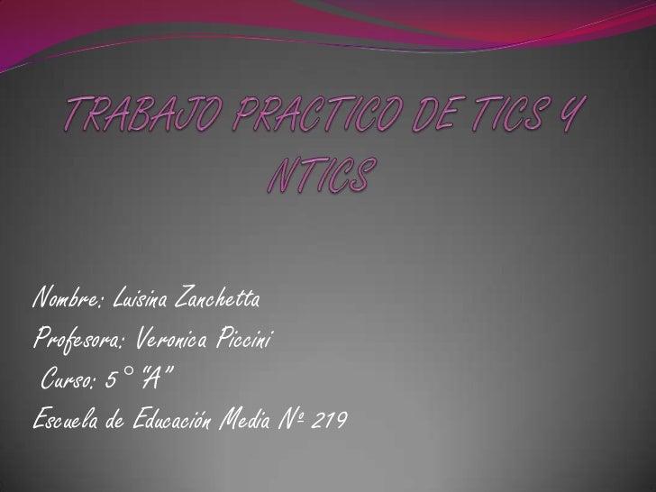 """Nombre: Luisina ZanchettaProfesora: Veronica Piccini Curso: 5° """"A""""Escuela de Educación Media Nº 219"""