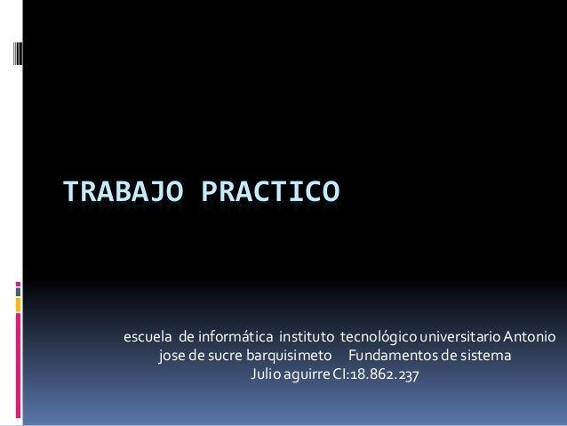TRABAJO PRACTICO escuela de informática instituto tecnológico universitario Antonio jose de sucre barquisimeto Fundamentos...