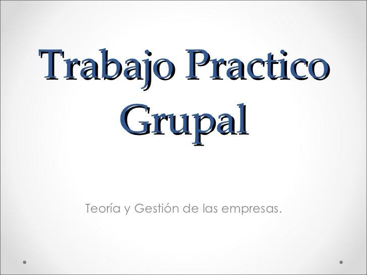 Trabajo Practico Grupal Teoría y Gestión de las empresas.