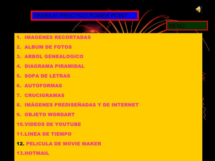 TRABAJO PRACTICO POWER POINT MENU <ul><li>IMAGENES RECORTADAS </li></ul><ul><li>ALBUM DE FOTOS </li></ul><ul><li>ARBOL GEN...